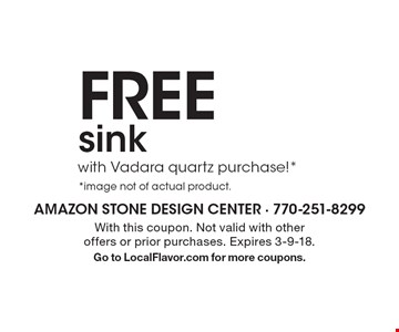 Free sink with Vadara quartz purchase! **image not of actual product. With this coupon. Not valid with other offers or prior purchases. Expires 3-9-18. Go to LocalFlavor.com for more coupons.