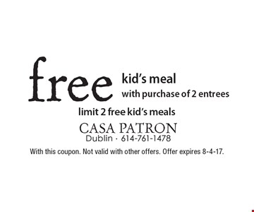 Free kid's meal with purchase of 2 entrees. Limit 2 free kid's meals. With this coupon. Not valid with other offers. Offer expires 8-4-17.