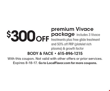 $300 Off premium Vivace package. Includes 3 Vivace treatments plus Free glide treatment and 50% off PRP (platelet rich plasma) & growth factor. With this coupon. Not valid with other offers or prior services. Expires 8-18-17. Go to LocalFlavor.com for more coupons.