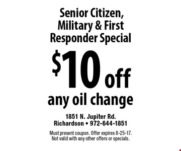 Senior Citizen, Military & First Responder Special: $10 off any oil change. Must present coupon. Offer expires 8-25-17. Not valid with any other offers or specials.