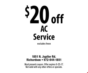$20 off AC Service. Excludes freon. Must present coupon. Offer expires 8-25-17. Not valid with any other offers or specials.