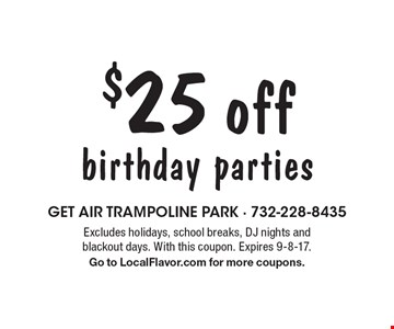 $25 off birthday parties. Excludes holidays, school breaks, DJ nights and blackout days. With this coupon. Expires 9-8-17. Go to LocalFlavor.com for more coupons.