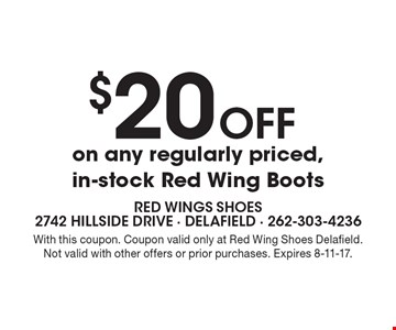 $20 Off on any regularly priced, in-stock Red Wing Boots. With this coupon. Coupon valid only at Red Wing Shoes Delafield. Not valid with other offers or prior purchases. Expires 8-11-17.