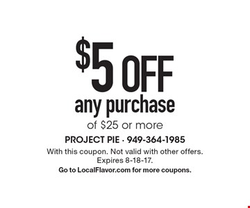 $5 offany purchase of $25 or more. With this coupon. Not valid with other offers. Expires 8-18-17. Go to LocalFlavor.com for more coupons.