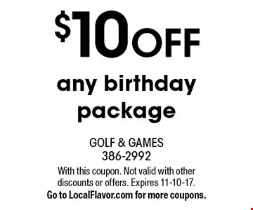 $10 off any birthday package. With this coupon. Not valid with other discounts or offers. Expires 11-10-17. Go to LocalFlavor.com for more coupons.