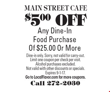 $5.00 OFF Any Dine-In Food Purchase Of $25.00 Or More. Dine-in only. Sorry, not valid for carry-out.Limit one coupon per check per visit. Alcohol purchases excluded. Not valid with other discounts or specials. Expires 9-1-17. Go to LocalFlavor.com for more coupons.