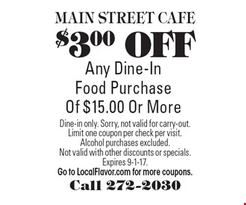 $3.00 OFF Any Dine-In Food Purchase Of $15.00 Or More. Dine-in only. Sorry, not valid for carry-out. Limit one coupon per check per visit. Alcohol purchases excluded. Not valid with other discounts or specials. Expires 9-1-17.