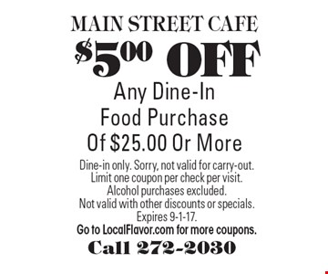 $5.00 OFF Any Dine-InFood Purchase Of $25.00 Or More. Dine-in only. Sorry, not valid for carry-out.Limit one coupon per check per visit. Alcohol purchases excluded. Not valid with other discounts or specials. Expires 9-1-17. Go to LocalFlavor.com for more coupons.