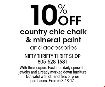 10% OFF country chic chalk & mineral paint and accessories . With this coupon. Excludes daily specials, jewelry and already marked down furniture Not valid with other offers or prior purchases. Expires 8-18-17.