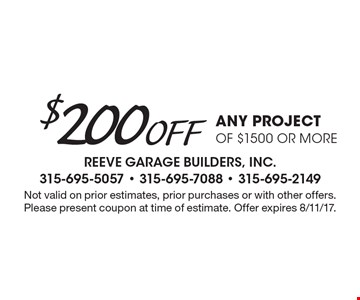 $200 Off any project of $1500 or more. Not valid on prior estimates, prior purchases or with other offers. Please present coupon at time of estimate. Offer expires 8/11/17.