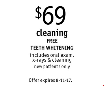 $69 cleaning. FREE TEETH WHITENING. Includes oral exam, x-rays & cleaning. New patients only. Offer expires 8-11-17.