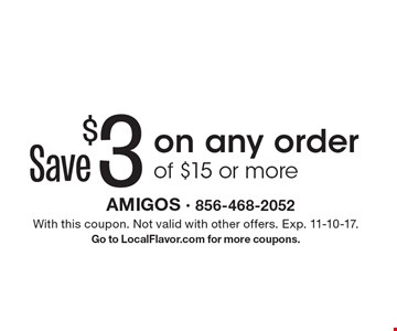 Save $3 on any order of $15 or more. With this coupon. Not valid with other offers. Exp. 11-10-17. Go to LocalFlavor.com for more coupons.