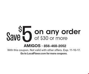 Save $5 on any order of $30 or more. With this coupon. Not valid with other offers. Exp. 11-10-17. Go to LocalFlavor.com for more coupons.