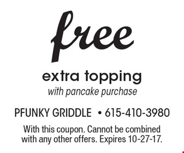 Free extra topping with pancake purchase. With this coupon. Cannot be combined with any other offers. Expires 10-27-17.