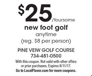 $25/foursome new foot golf, anytime (reg. $8 per person). With this coupon. Not valid with other offers or prior purchases. Expires 8/11/17.Go to LocalFlavor.com for more coupons.