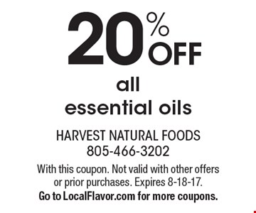 20% off all essential oils. With this coupon. Not valid with other offers or prior purchases. Expires 8-18-17. Go to LocalFlavor.com for more coupons.