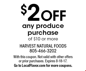 $2 off any produce purchase of $10 or more. With this coupon. Not valid with other offers or prior purchases. Expires 8-18-17. Go to LocalFlavor.com for more coupons.