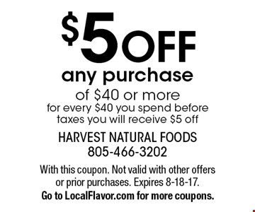 $5 off any purchase of $40 or more. For every $40 you spend before taxes you will receive $5 off. With this coupon. Not valid with other offers or prior purchases. Expires 8-18-17. Go to LocalFlavor.com for more coupons.