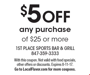 $5 off any purchase of $25 or more. With this coupon. Not valid with food specials, other offers or discounts. Expires 8-11-17. Go to LocalFlavor.com for more coupons.