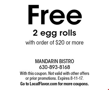Free 2 egg rolls with order of $20 or more. With this coupon. Not valid with other offers or prior promotions. Expires 8-11-17. Go to LocalFlavor.com for more coupons.