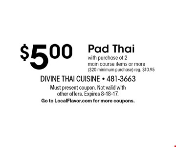 $5.00 Pad Thai with purchase of 2 main course items or more ($20 minimum purchase) reg. $10.95. Must present coupon. Not valid with other offers. Expires 8-18-17. Go to LocalFlavor.com for more coupons.