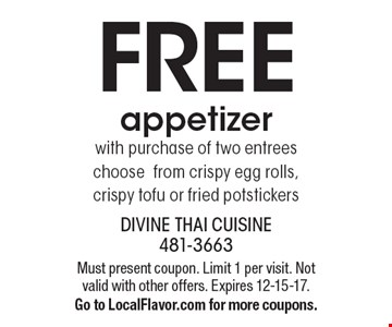 FREE appetizer with purchase of two entrees.  Choose from crispy egg rolls, crispy tofu or fried potstickers. Must present coupon. Limit 1 per visit. Not valid with other offers. Expires 12-15-17. Go to LocalFlavor.com for more coupons.