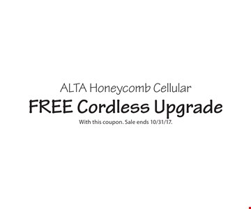 ALTA Honeycomb Cellular FREE Cordless Upgrade With this coupon. Sale ends 10/31/17.
