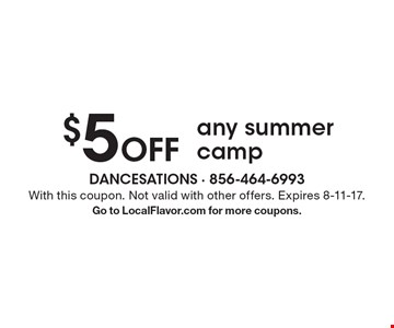 $5 off any summer camp. With this coupon. Not valid with other offers. Expires 8-11-17. Go to LocalFlavor.com for more coupons.