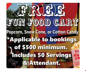 Free fun food card. Popcorn, snow cone or cotton candy. Applicable to bookings of $500 minimum. Includes 50 servings & attendant.