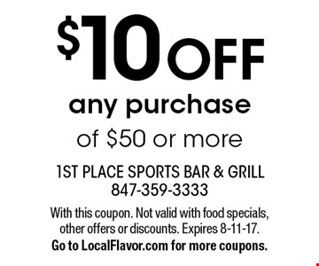 $10 off any purchase of $50 or more. With this coupon. Not valid with food specials, other offers or discounts. Expires 8-11-17. Go to LocalFlavor.com for more coupons.