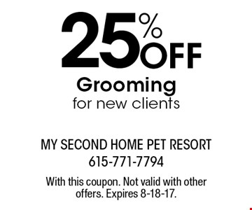 25% Off Grooming for new clients. With this coupon. Not valid with other offers. Expires 8-18-17.