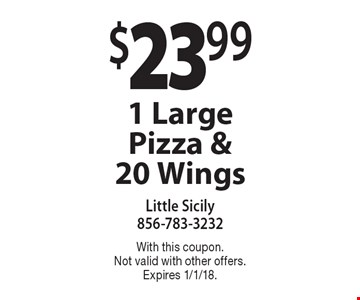 $23.99 1 Large Pizza & 20 Wings. With this coupon. Not valid with other offers. Expires 1/1/18.