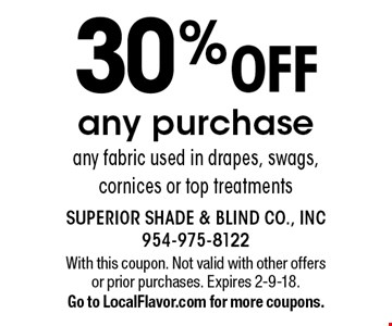 30% OFF any purchase any fabric used in drapes, swags, cornices or top treatments. With this coupon. Not valid with other offers or prior purchases. Expires 2-9-18.Go to LocalFlavor.com for more coupons.