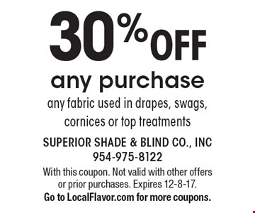 30% OFF any purchase, any fabric used in drapes, swags, cornices or top treatments. With this coupon. Not valid with other offers or prior purchases. Expires 12-8-17. Go to LocalFlavor.com for more coupons.