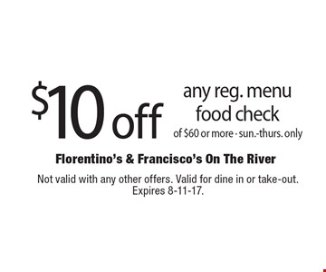 $10 off any reg. menu food check of $60 or more. Sun.-thurs. only. Not valid with any other offers. Valid for dine in or take-out. Expires 8-11-17.