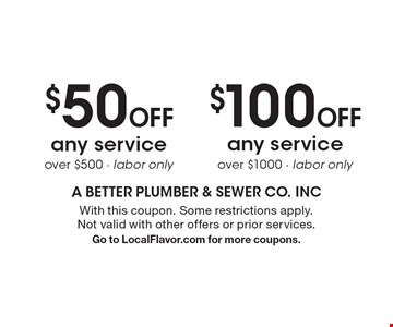 $100 Off any service over $1000 - labor only. $50 Off any service over $500 - labor only.  With this coupon. Some restrictions apply. Not valid with other offers or prior services. Go to LocalFlavor.com for more coupons.