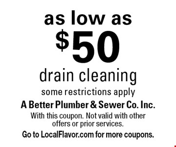 As low as $50 drain cleaning - some restrictions apply. With this coupon. Not valid with other offers or prior services. Go to LocalFlavor.com for more coupons.