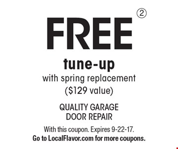 FREE tune-up with spring replacement ($129 value). With this coupon. Expires 9-22-17. Go to LocalFlavor.com for more coupons.