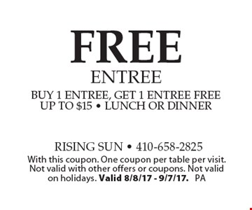 FREE entree buy 1 entree, get 1 entree freeup to $15 - lunch or dinner. With this coupon. One coupon per table per visit. Not valid with other offers or coupons. Not valid on holidays. Valid 8/8/17 - 9/7/17. PA