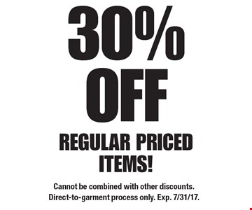 30% OFF REGULAR PRICED ITEMS! Cannot be combined with other discounts. Direct-to-garment process only. Exp. 7/31/17.