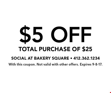 $5 OFF TOTAL PURCHASE OF $25. With this coupon. Not valid with other offers. Expires 9-8-17.