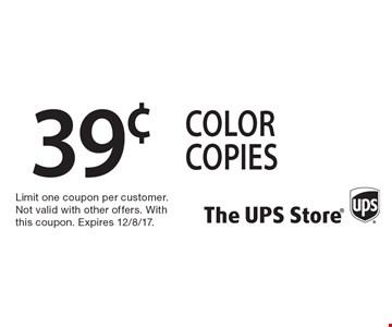 39¢ color copies. Limit one coupon per customer. Not valid with other offers. With this coupon. Expires 12/8/17.