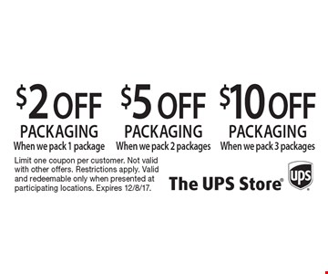 $10 OFF packaging When we pack 3 packages. $5 OFF packaging When we pack 2 packages. $2 OFF packaging When we pack 1 package. Limit one coupon per customer. Not valid with other offers. Restrictions apply. Valid and redeemable only when presented at participating locations. Expires 12/8/17.