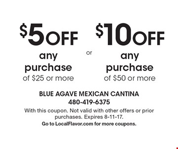 $5 OFF any purchase of $25 or more. $10OFF any purchase of $50 or more. . With this coupon. Not valid with other offers or prior purchases. Expires 8-11-17.Go to LocalFlavor.com for more coupons.
