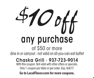 $10 off any purchase of $50 or more dine in or carryout - not valid on all-you-can-eat buffet. With this coupon. Not valid with other offers or specials. Only 1 coupon per table or per order. Exp. 8/4/17. Go to LocalFlavor.com for more coupons.
