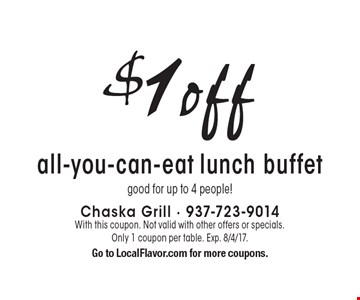 $1off all-you-can-eat lunch buffet good for up to 4 people!. With this coupon. Not valid with other offers or specials. Only 1 coupon per table. Exp. 8/4/17. Go to LocalFlavor.com for more coupons.