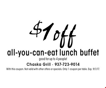 $1 off all-you-can-eat lunch buffet. Good for up to 4 people! With this coupon. Not valid with other offers or specials. Only 1 coupon per table. Exp. 9/1/17.