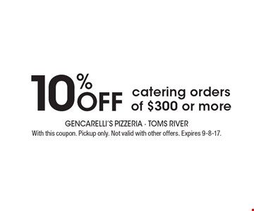 10% off catering orders of $300 or more. With this coupon. Pickup only. Not valid with other offers. Expires 9-8-17.