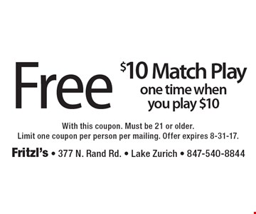 Free $10 match play one time when you play $10. With this coupon. Must be 21 or older. Limit one coupon per person per mailing. Offer expires 8-31-17.