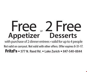 Free appetizer. 2 free desserts. . with purchase of 2 dinner entrees - valid for up to 4 people. Not valid on carryout. Not valid with other offers. Offer expires 8-31-17.